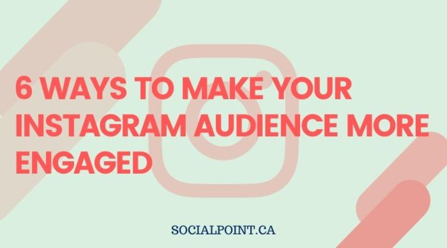 6-ways-to-make-your-instagram-audience-more-engaged